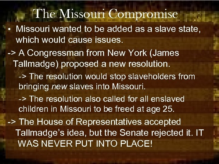 The Missouri Compromise • Missouri wanted to be added as a slave state, which