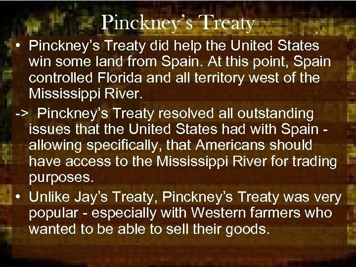 Pinckney's Treaty • Pinckney's Treaty did help the United States win some land from