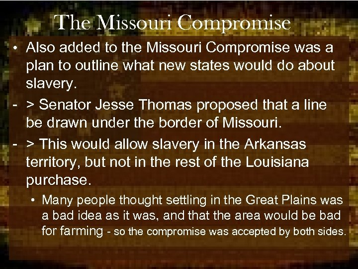 The Missouri Compromise • Also added to the Missouri Compromise was a plan to