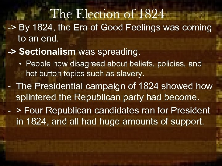 The Election of 1824 -> By 1824, the Era of Good Feelings was coming