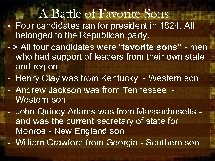 A Battle of Favorite Sons • Four candidates ran for president in 1824. All