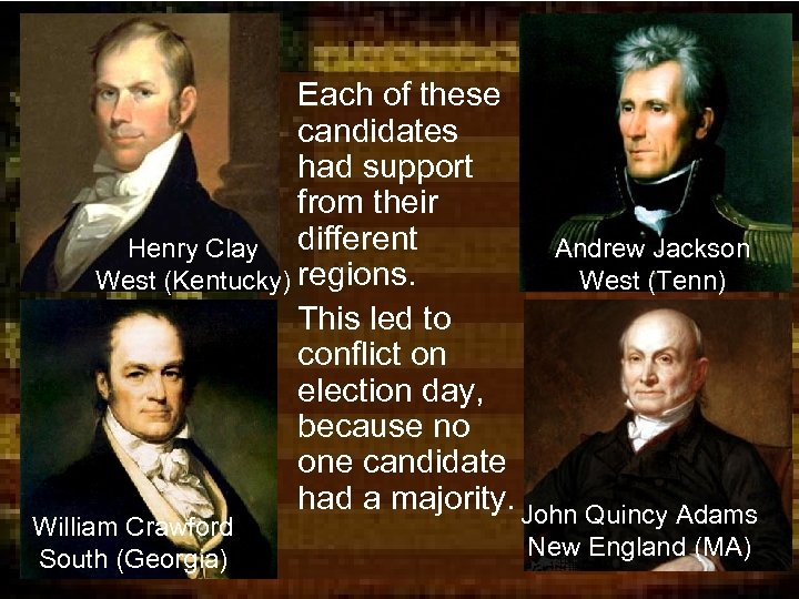 • Each of these candidates had support from their Henry Clay different Andrew