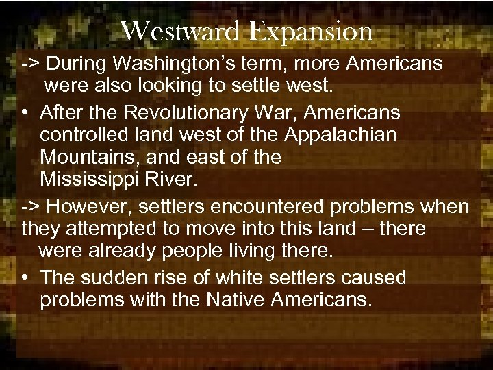 Westward Expansion -> During Washington's term, more Americans were also looking to settle west.