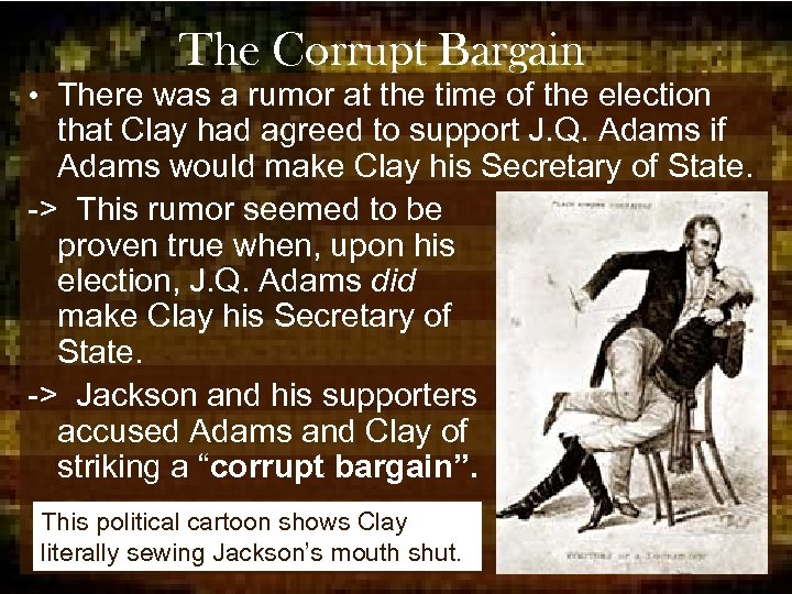 The Corrupt Bargain • There was a rumor at the time of the election