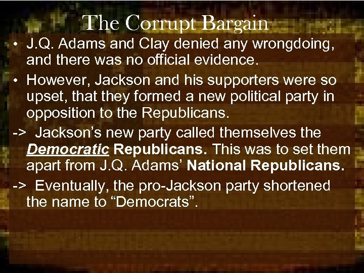 The Corrupt Bargain • J. Q. Adams and Clay denied any wrongdoing, and there