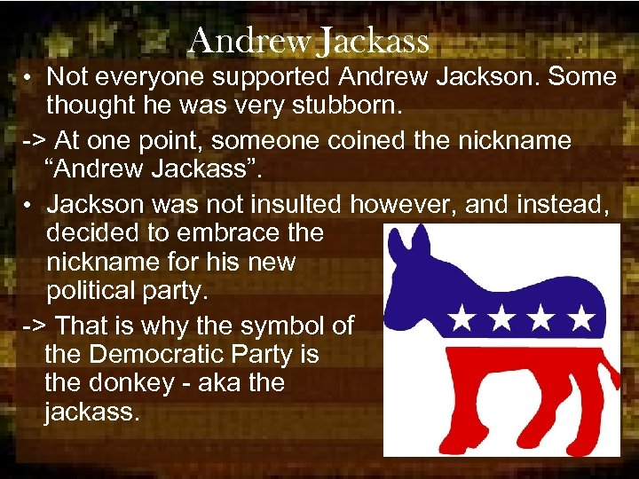 Andrew Jackass • Not everyone supported Andrew Jackson. Some thought he was very stubborn.