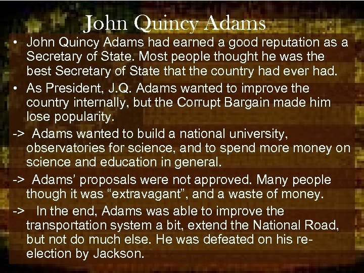 John Quincy Adams • John Quincy Adams had earned a good reputation as a