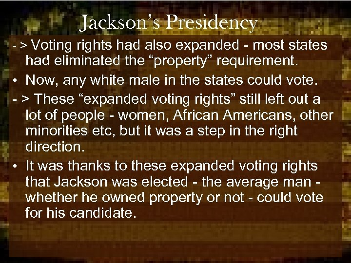 Jackson's Presidency - > Voting rights had also expanded - most states had eliminated