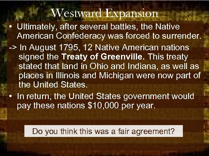 Westward Expansion • Ultimately, after several battles, the Native American Confederacy was forced to