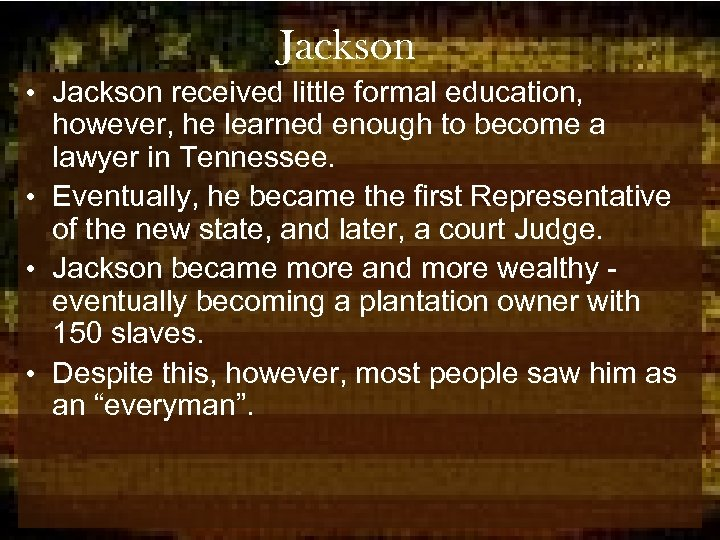 Jackson • Jackson received little formal education, however, he learned enough to become a