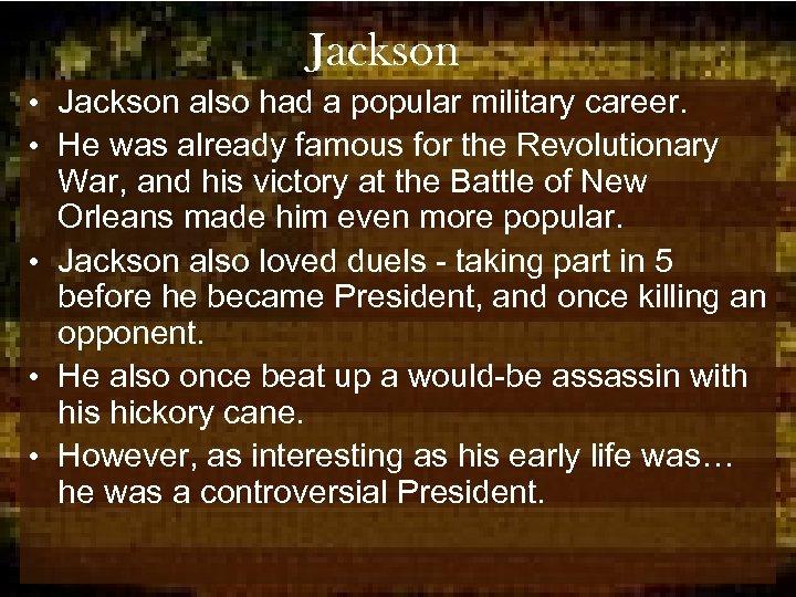 Jackson • Jackson also had a popular military career. • He was already famous
