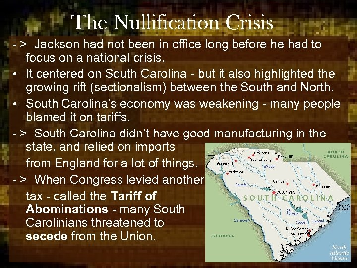 The Nullification Crisis - > Jackson had not been in office long before he