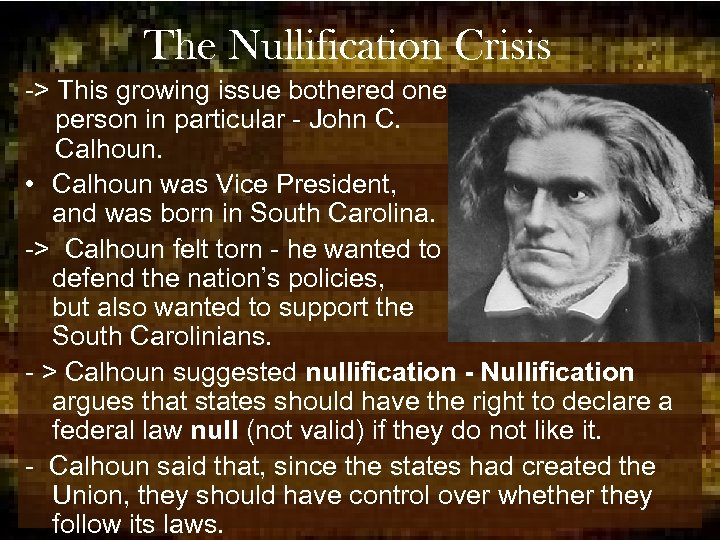 The Nullification Crisis -> This growing issue bothered one person in particular - John