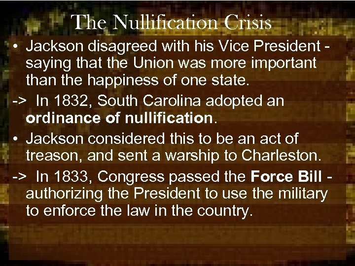 The Nullification Crisis • Jackson disagreed with his Vice President saying that the Union
