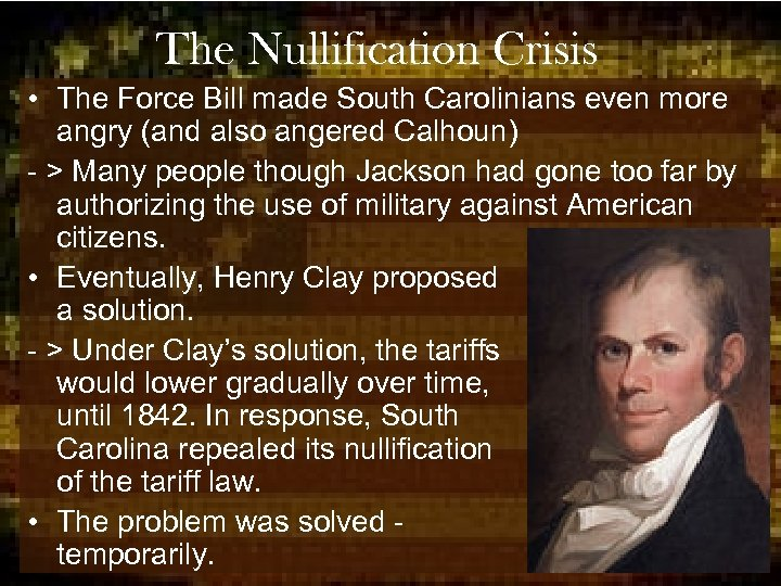 The Nullification Crisis • The Force Bill made South Carolinians even more angry (and