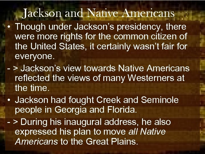 Jackson and Native Americans • Though under Jackson's presidency, there were more rights for