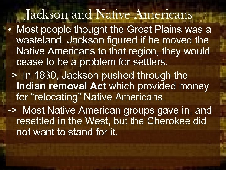 Jackson and Native Americans • Most people thought the Great Plains was a wasteland.