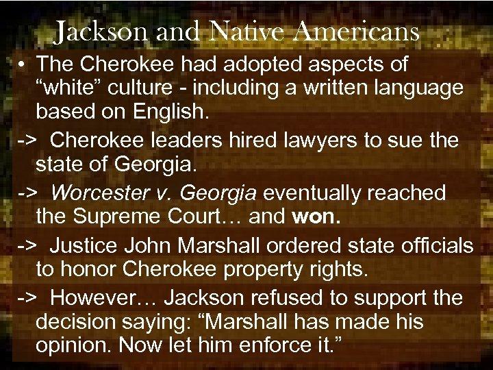"""Jackson and Native Americans • The Cherokee had adopted aspects of """"white"""" culture -"""