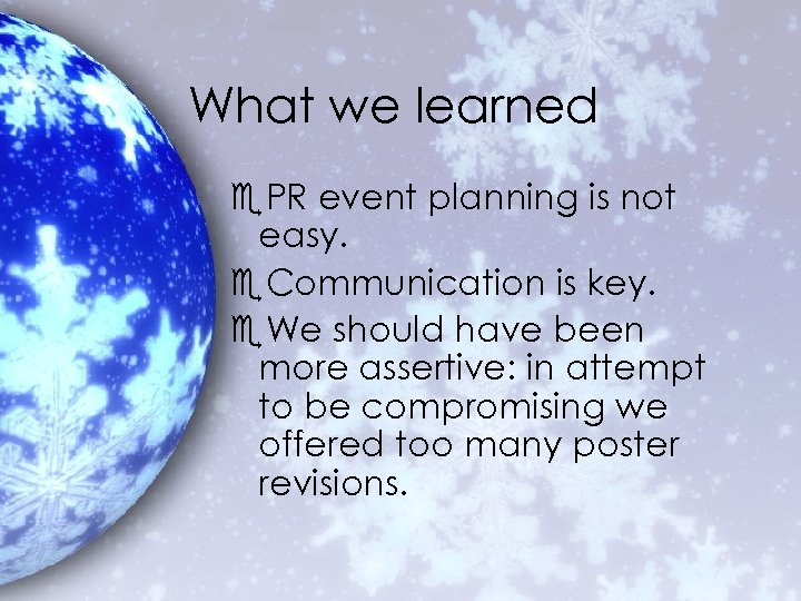 What we learned e. PR event planning is not easy. e. Communication is key.