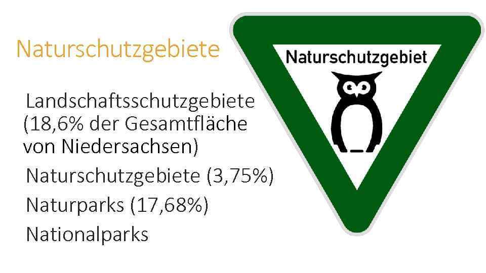 Naturschutzgebiete Landschaftsschutzgebiete (18, 6% der Gesamtfläche von Niedersachsen) Naturschutzgebiete (3, 75%) Naturparks (17, 68%)