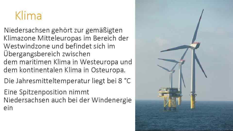 Klima Niedersachsen gehört zur gemäßigten Klimazone Mitteleuropas im Bereich der Westwindzone und befindet sich