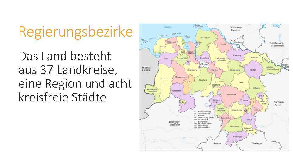 Regierungsbezirke Das Land besteht aus 37 Landkreise, eine Region und acht kreisfreie Städte