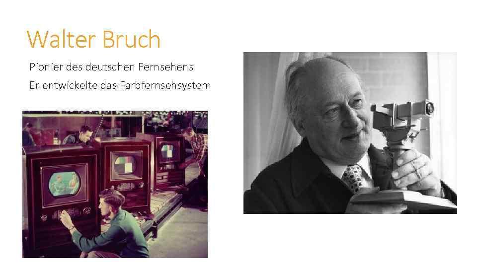 Walter Bruch Pionier des deutschen Fernsehens Er entwickelte das Farbfernsehsystem