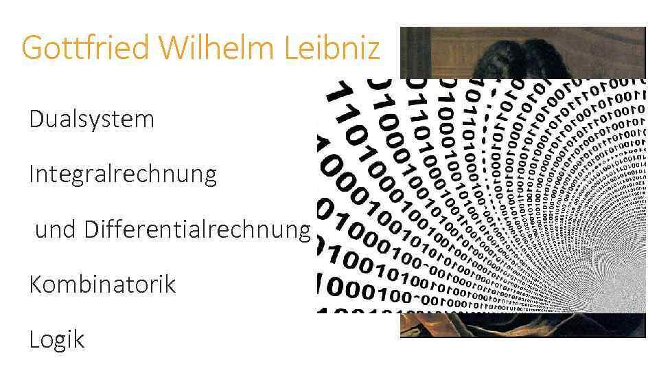 Gottfried Wilhelm Leibniz Dualsystem Integralrechnung und Differentialrechnung Kombinatorik Logik