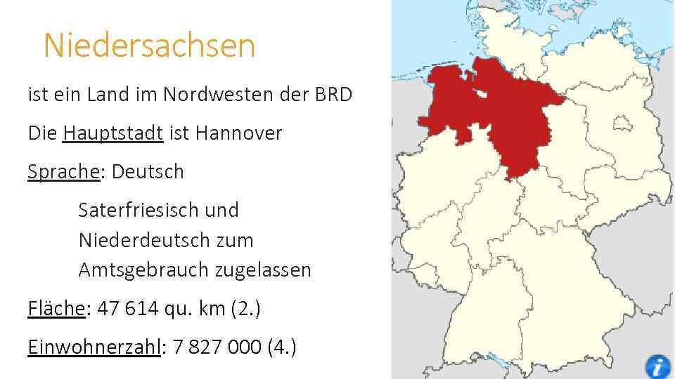 Niedersachsen ist ein Land im Nordwesten der BRD Die Hauptstadt ist Hannover Sprache: Deutsch