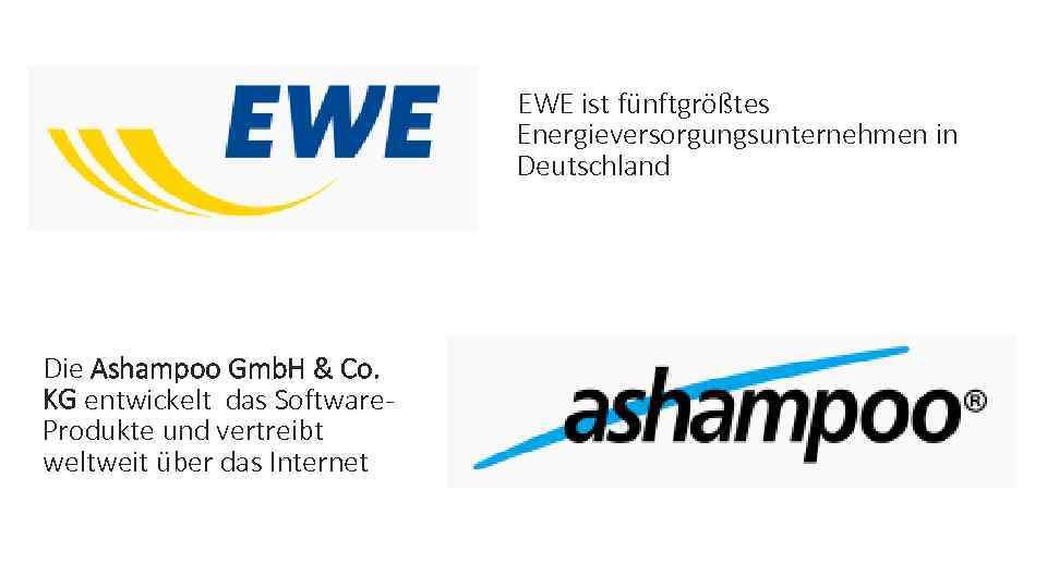 EWE ist fünftgrößtes Energieversorgungsunternehmen in Deutschland Die Ashampoo Gmb. H & Co. KG entwickelt