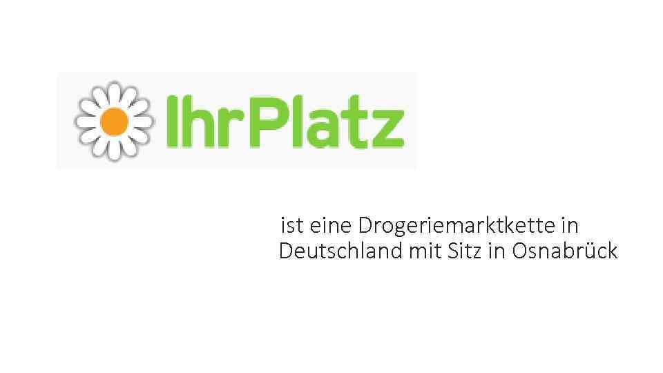 ist eine Drogeriemarktkette in Deutschland mit Sitz in Osnabrück