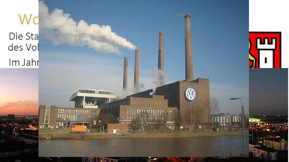 Wolfsburg Die Stadt wurde 1938 als Sitz des Volkswagenwerks gegründet Im Jahr 2010 war