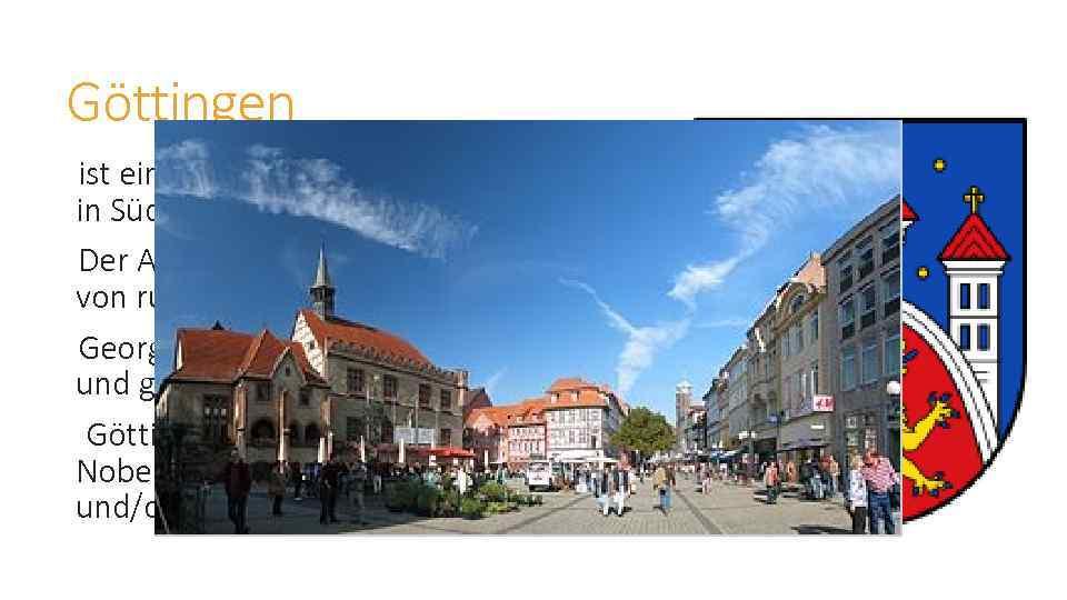 Göttingen ist eine Universitätsstadt in Südniedersachsen Der Anteil Studenten an der Bevölkerung von rund