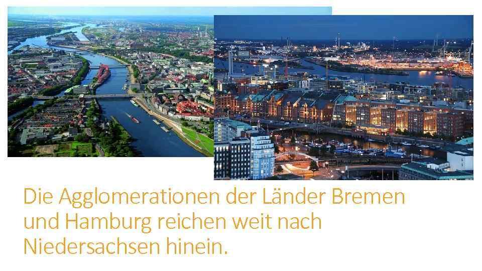 Die Agglomerationen der Länder Bremen und Hamburg reichen weit nach Niedersachsen hinein.
