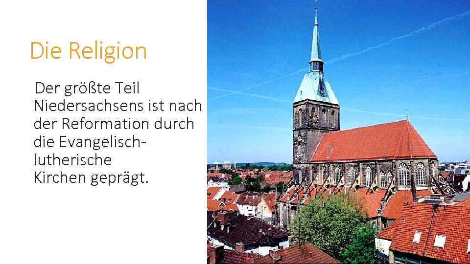 Die Religion Der größte Teil Niedersachsens ist nach der Reformation durch die Evangelischlutherische Kirchen