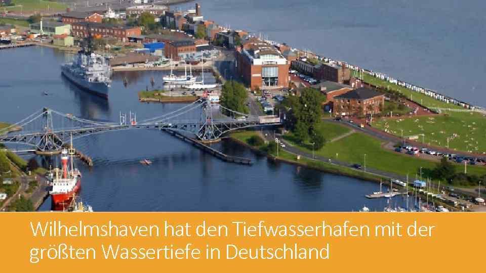 Wilhelmshaven hat den Tiefwasserhafen mit der größten Wassertiefe in Deutschland