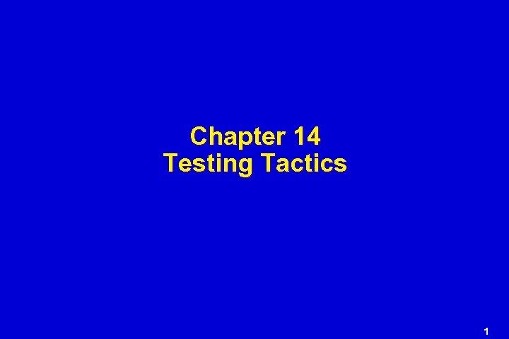 Chapter 14 Testing Tactics 1