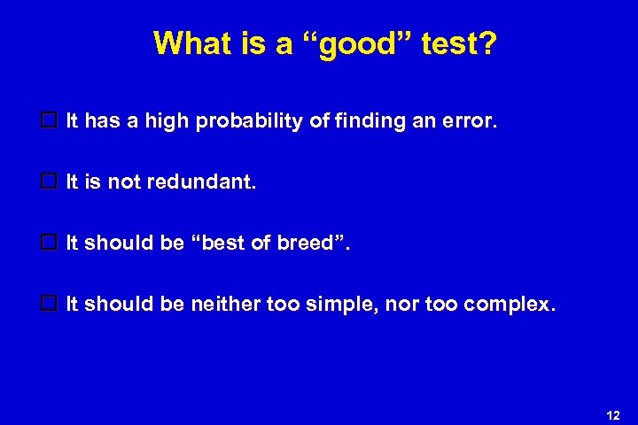 """What is a """"good"""" test? It has a high probability of finding an error."""