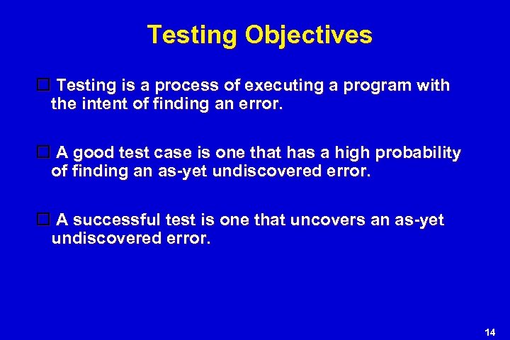 Testing Objectives Testing is a process of executing a program with the intent of