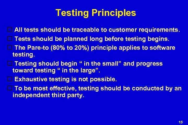 Testing Principles All tests should be traceable to customer requirements. Tests should be planned