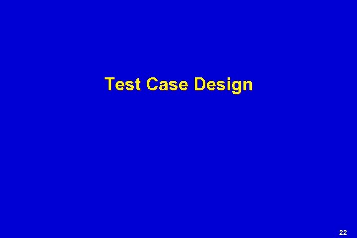 Test Case Design 22