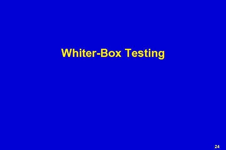 Whiter-Box Testing 24