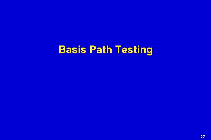 Basis Path Testing 27