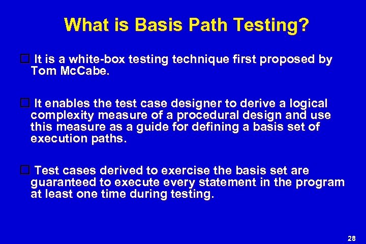 What is Basis Path Testing? It is a white-box testing technique first proposed by