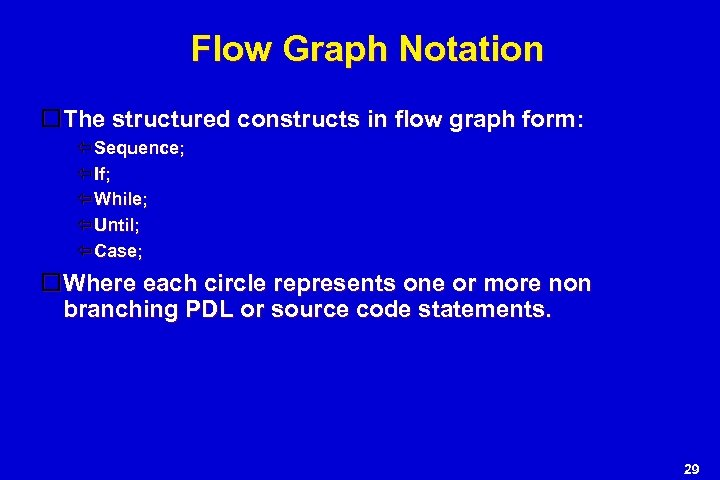 Flow Graph Notation The structured constructs in flow graph form: Sequence; If; While; Until;