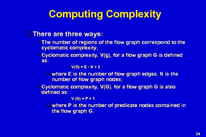 Computing Complexity There are three ways: The number of regions of the flow graph