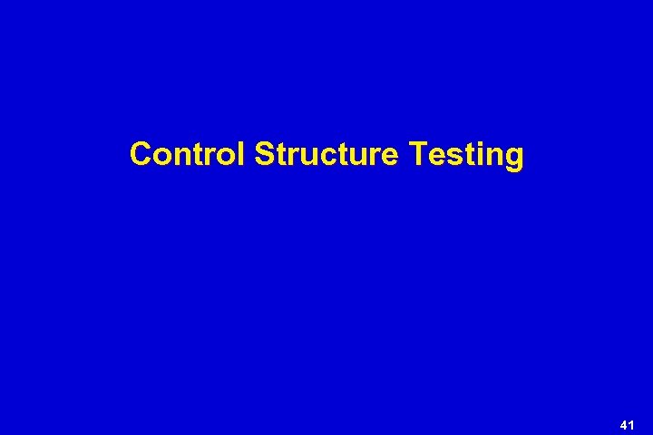 Control Structure Testing 41