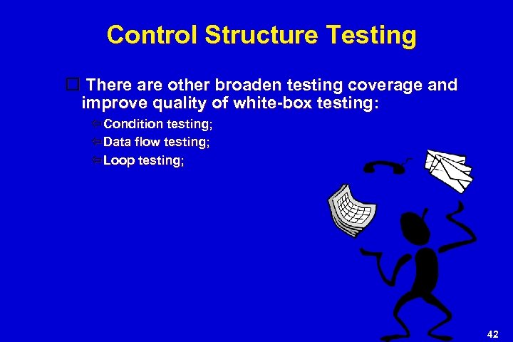 Control Structure Testing There are other broaden testing coverage and improve quality of white-box