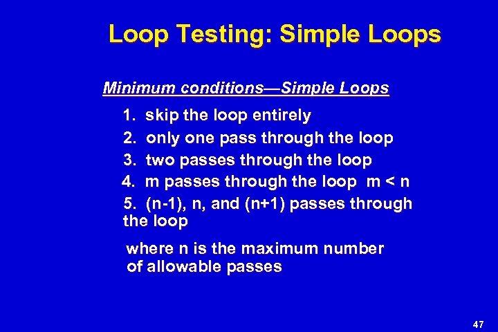 Loop Testing: Simple Loops Minimum conditions—Simple Loops 1. skip the loop entirely 2. only