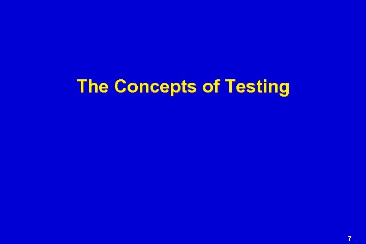The Concepts of Testing 7
